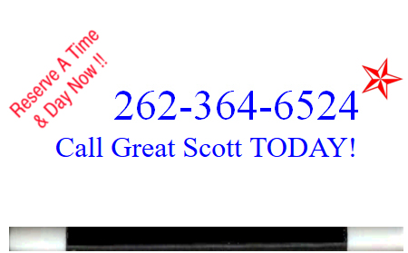Call Scott at 262-364-6524